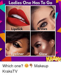Eyeliner Meme - ladies one has to go lipstick brows eyeliner glow which one