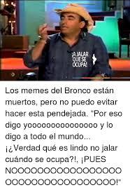 Memes De Los Broncos - rajalar ue se upa los memes del bronco están muertos pero no puedo