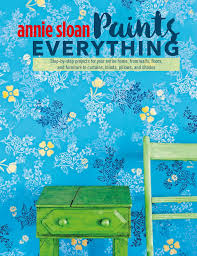 home design by annie annie sloan paints everything book by annie sloan official