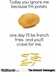 M Meme - today you ignore me because i m a potato funny meme pmslweb