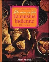 livre cuisine indienne amazon fr la cuisine indienne de mère en fille anjali mendes