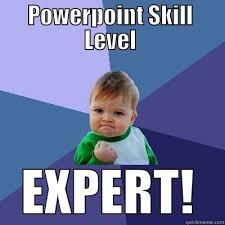 Powerpoint Meme - microsoft powerpoint expert quickmeme