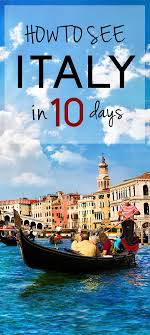 how to see the best of italy in 10 days italy travel tips