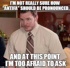 Meme Pronounced - afraid to ask antifa antifa know your meme