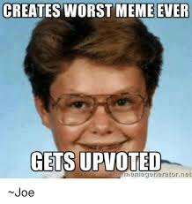 Worst Memes - creates worst meme ever gets upvoted memegenerator net joe meme