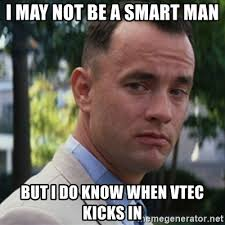 Vtec Meme - i may not be a smart man but i do know when vtec kicks in