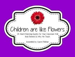 themed quotes 24 heart warming classroom quotes themed children are like flowers