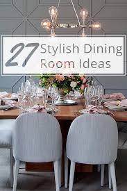 27 stylish dining room ideas impress your dinner guests