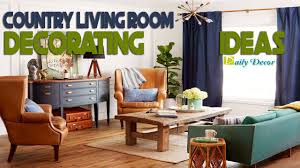 Country Livingroom Ideas Daily Decor Country Living Room Decorating Ideas Youtube