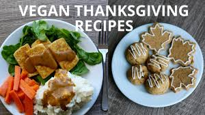 canadian thanksgiving food ideas easy vegan thanksgiving recipes youtube