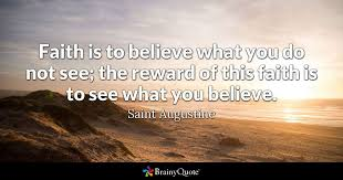 faith is to believe what you do not see the reward of this faith