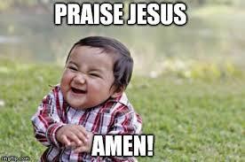 Praise Jesus Meme - evil toddler meme imgflip