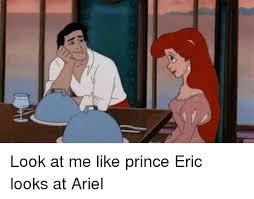 Ariel Meme - look at me like prince eric looks at ariel ariel meme on me me