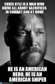 Chris Kyle Meme - chris kyle is a man who knew all about sacrifices on memegen