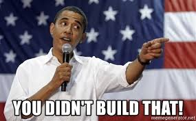 You Didn T Build That Meme - you didn t build that obama you mad meme generator