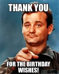 Thank You Birthday Meme - thank you for the birthday wishes meme jpg 319纓400 pixels funny