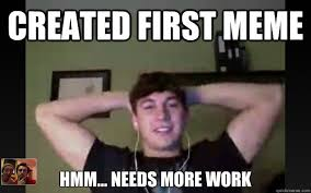Who Created Memes - created first meme hmm needs more work ogden meme 1 quickmeme