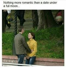 Full Moon Meme - nothing more romantic than a date under a full moon meme on me me
