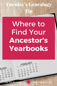 where to find yearbooks tuesday s genealogy tip where to find your ancestor s yearbooks