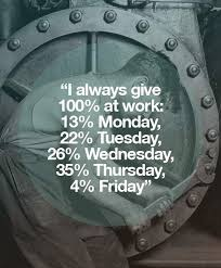 Thursday Funny Memes - always give 100 at work funny memes