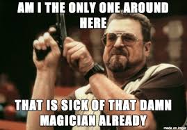 Magician Meme - fucking magician meme on imgur