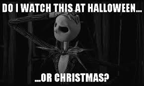 Nightmare Before Christmas Meme - do i watch this on halloween or christmas the nightmare