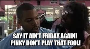 Pinky Friday Meme - pinky next friday memes imgflip