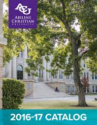 2016 17 catalog by abilene christian university issuu