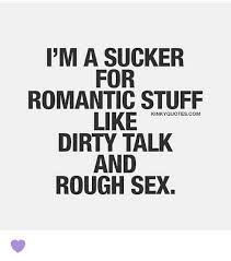 Sex Meme Quotes - i m a sucker for romantic stuff like kinky quotes com dirty talk
