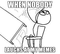 Rage Guy Memes - when nobody laughs at my memes desk flip rage guy meme generator