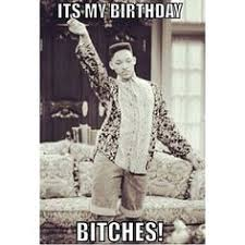 Happy Birthday Bitch Meme - it s my birthday tho randomness pinterest birthdays happy