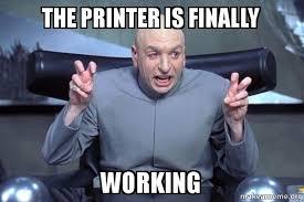 Printer Meme - the printer is finally working dr evil austin powers make a meme