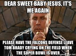 Tom Brady Crying Meme - dear sweet baby jesus it s me again please have the falcons