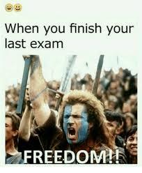 Finished Meme - when you finish your last exam freedom meme on me me