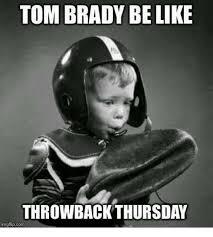 Throwback Thursday Meme - tom brady belike throwback thursday img flip com meme on me me