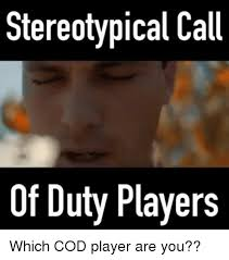 Playing Cod Text Memes Com - stereotypical call of duty players which cod player are you meme