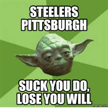Pittsburgh Steelers Suck Memes - steelers pittsburgh suck you do toseyouwill memescom pittsburgh