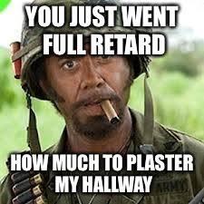 You Never Go Full Retard Meme - never go full retard memes imgflip