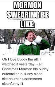 Buddy The Elf Meme - mormon swearing be gi mormonglirlprobz likes son of a nutcracker oh