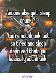 Meme Sleepy - anyone else get sleep drunk you re not drunk but so tired and