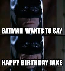 Happy Birthday Batman Meme - meme creator batman wants to say happy birthday jake meme