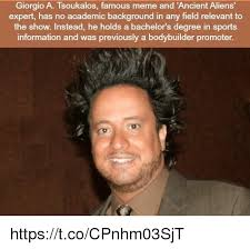 Where Did The Aliens Meme Come From - giorgio a tsoukalos famous meme and ancient aliens expert has no