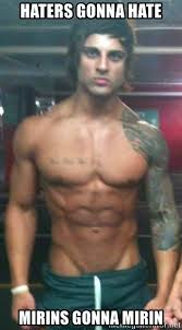 Haters Gonna Hate Meme Generator - haters gonna hate mirins gonna mirin zyzz meme generator