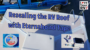 Dicor Epdm Rubber Roofing Coating System by Resealing My Rv Roof With Eternabond Tape Youtube