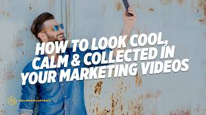how to look cool calm and collected in your marketing videos