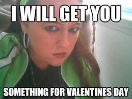 Sweet Meme - i will get you something for valentines day sweet and sinister
