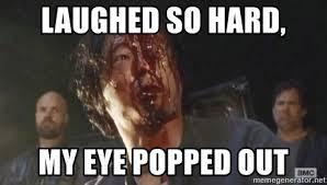 Glenn Walking Dead Meme - laughed so hard my eye popped out glenn walking dead eyeball