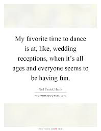 wedding quotes about time my favorite time to is at like wedding receptions when