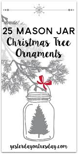 25 jar ornaments yesterday on tuesday
