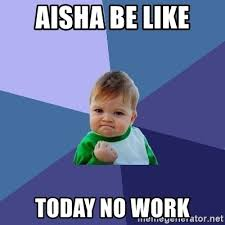 Aisha Meme - aisha be like today no work success kid meme generator
